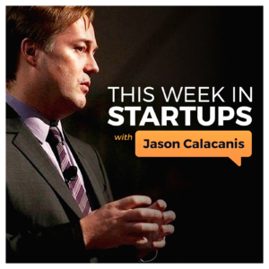 this week in startups with jason calacanis